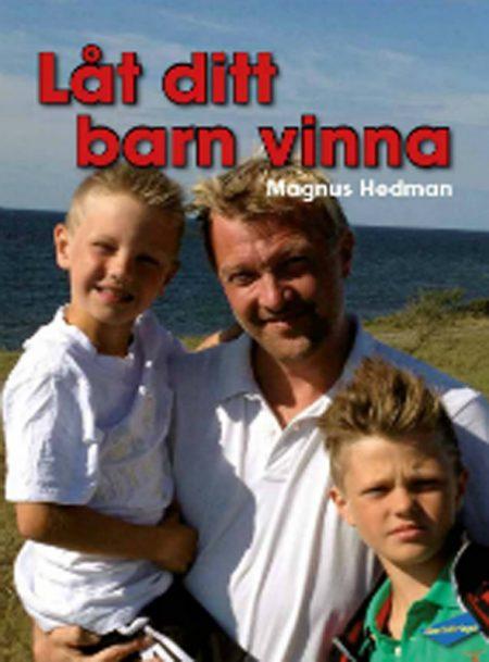 Låt ditt barn vinna av Magnus Hedman