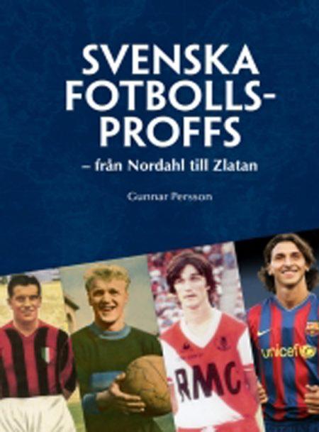 Svenska Fotbollsproffs – från Nordahl till Zlatan